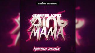 Jennifer Lopez Ain T Your Mama Carlos Serrano Mambo Remix
