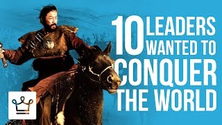 10 Leaders Who Wanted To Conquer The World