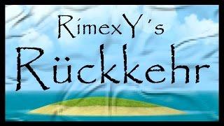 RimexYs Rückkehr ♦ Neuer KANAL ♦ Neuer START