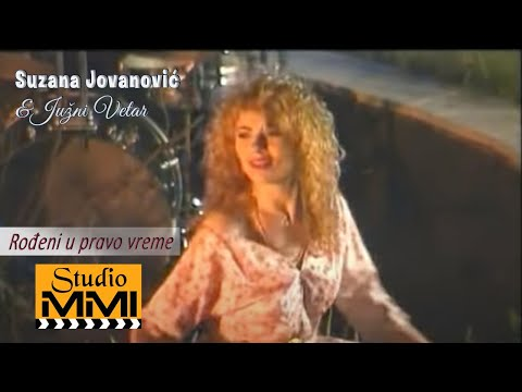 Suzana Jovanovic i Juzni Vetar - Rodjeni u pravo vreme (Video 1994)