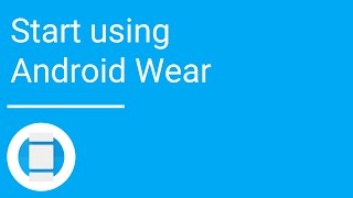 Start using Android Wear