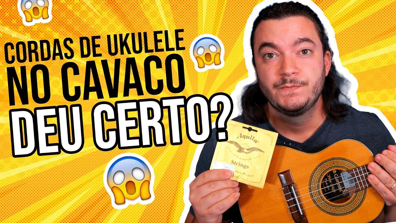 CAVAQUINHO COM CORDAS DE UKULELE: DEU CERTO??