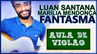(AULA DE VIOLÃO 129) Fantasma - Luan Santana feat. Marília Mendonça
