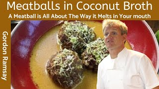 Gordon Ramsay Meatballs in Fragrant Coconut Broth