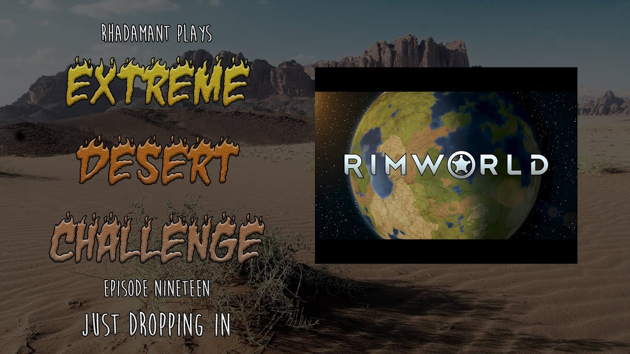 RimWorld / EP 19 - Just Dropping In / Extreme Desert Challenge