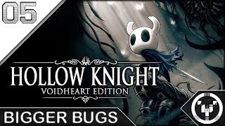 BIGGER BUGS | Hollow Knight | 05