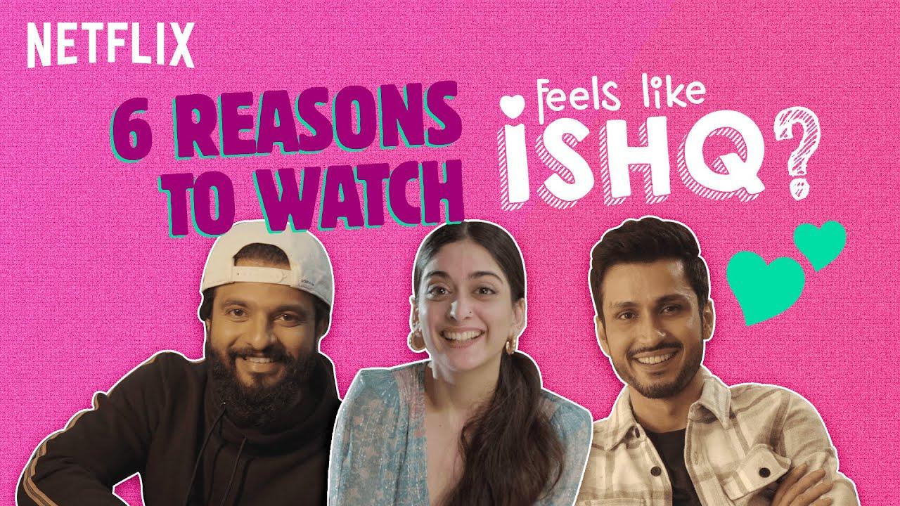 6 Reasons To Watch Feels Like Ishq   Neeraj Madhav, Tanya Maniktala, Amol Parashar   Netflix India