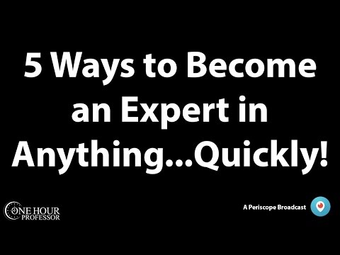 5 Ways to become an expert in anythingquickly!