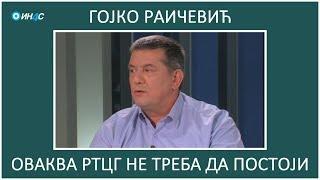 ИН4С: Гојко Раичевић. Овакава РТЦГ не треба да постоји!