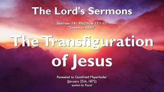 14. THE LORD Elucidates Matthew 17:1-13 ❤️ THE TRANSFIGURATION OF JESUS ❤️ Listen to Him