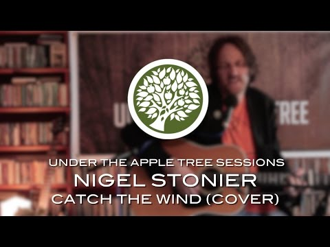 Nigel Stonier - 'Catch The Wind' (Donovan cover) | UNDER THE APPLE TREE
