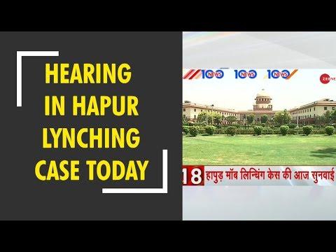News 100: SC to hear plea on Hapur mob lynching today