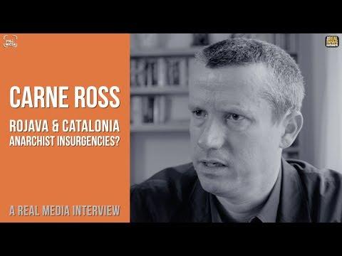Carne Ross - Catalonia & Rojava - Anarchist Insurgencies?