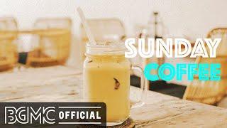 SUNDAY COFFEE: Sunshine Morning Jazz - Good Mood Bossa Nova Cafe Music to Relax