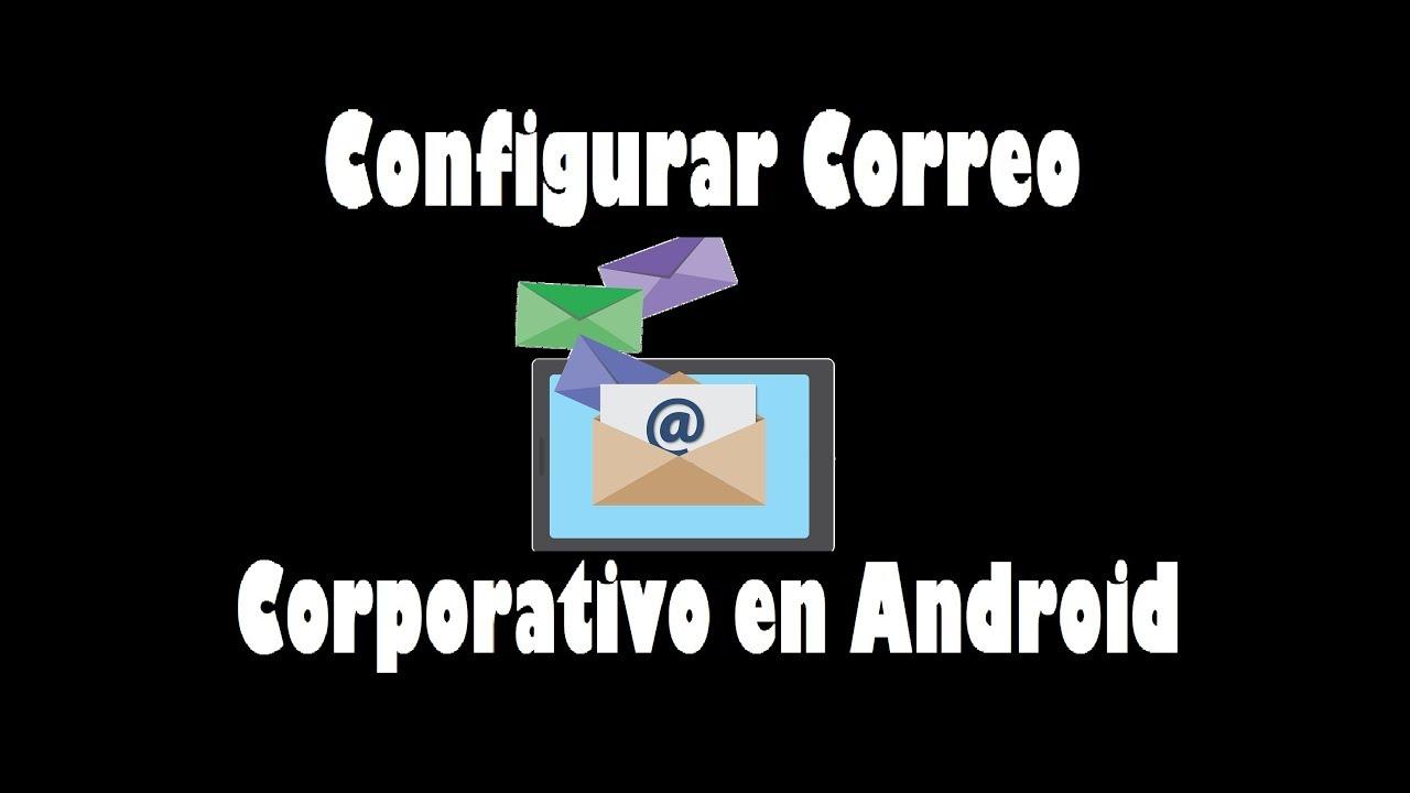 Como Configurar Correo Corporativo En Android Configurar Correo