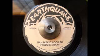 Freddie McKay - Nah Mek It Look So & Dub