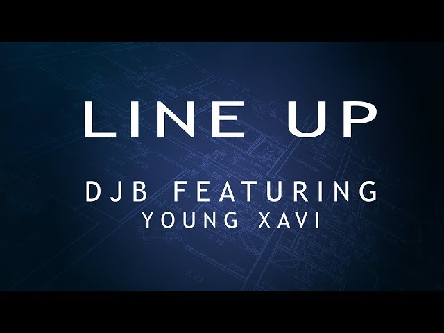 DJ B - Line Up feat. Young Xavi (prod. by The Union Beats)