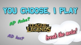 YOU CHOOSE, I PLAY | New Series! - League of Legends