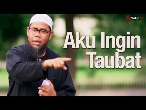 Ceramah Singkat: Aku Ingin Taubat - Ustadz Zainal Abidin, Lc.