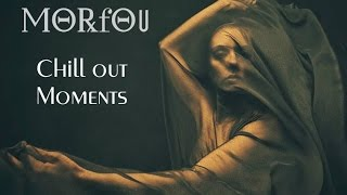 Chill out Moments ♥ Morfou Selected Mix