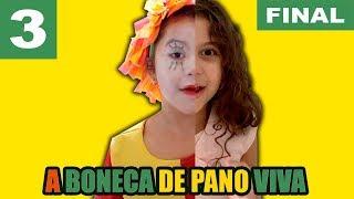 A BONECA DE PANO VIVA - PARTE 3 - FINAL