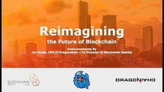 Reimagining the Future of Blockchain - Joe Roets, CEO of Dragonchain