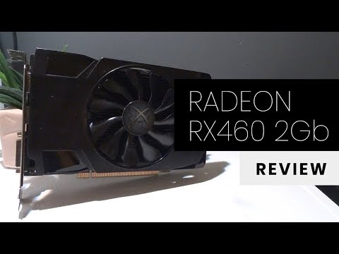 XFX RX460 2Gb Review - Any Good in 2018? | GPU Review