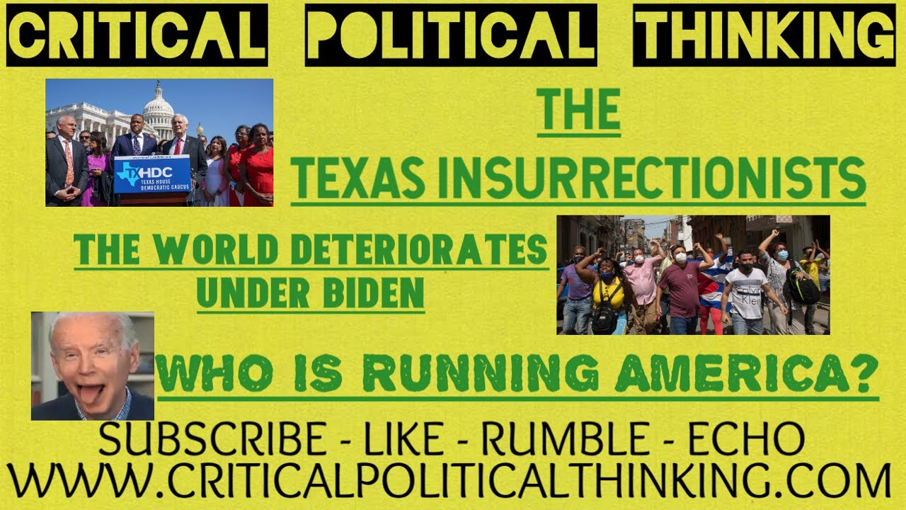 The Texas Insurrectionists, The World Deteriorates Under Biden, & Who Is Really Running America?