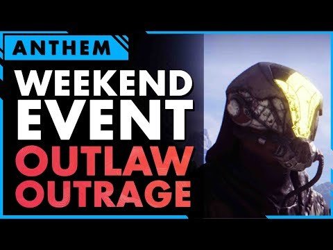 Anthem Weekend Event \\ OUTLAW Faction Outrage