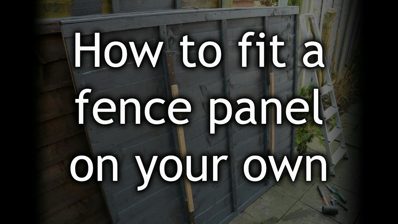 How To Fit A 6 Foot Wide Fence Panel On Your Own