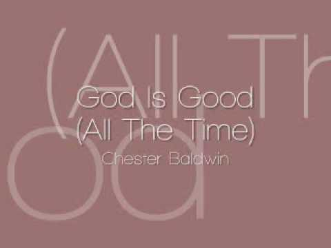 Chester Baldwin - God Is Good (All The Time)