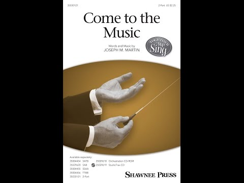 Come to the Music - Words and Music by Joseph M. Martin