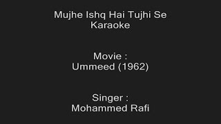 Mujhe Ishq Hai Tujhi Se - Karaoke - Mohammed Rafi - Ummeed (1962)