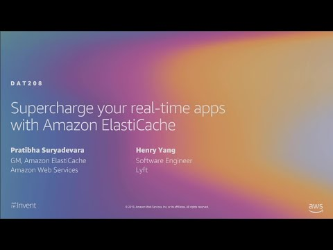 AWS re:Invent 2019: Supercharge your real-time apps with Amazon ElastiCache (DAT208)