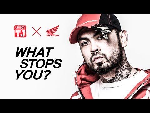 Honda x UrboyTJ  WHAT STOPS YOU?
