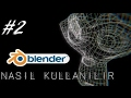 Blender Nasıl Kullanılır ? (Sesli Anlatım) #2