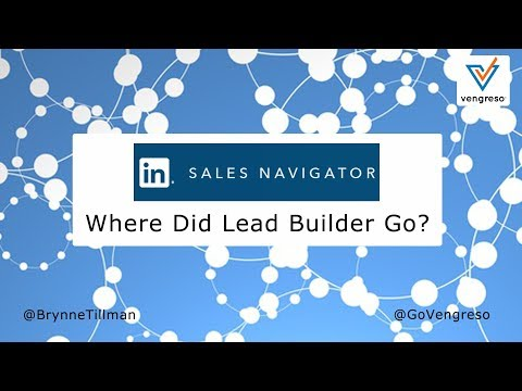LinkedIn Sales Navigator Changes August 2017 - Where Did Lead Builder Go?