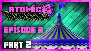 Atomic Tomorrow ☢️ Episode 3 Part 2 - The Park of Fun Fancy Things