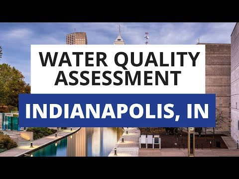 Indianapolis, IN Water Quality Assessment: What You Need To Know