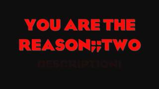 You Are The Reason;; Two