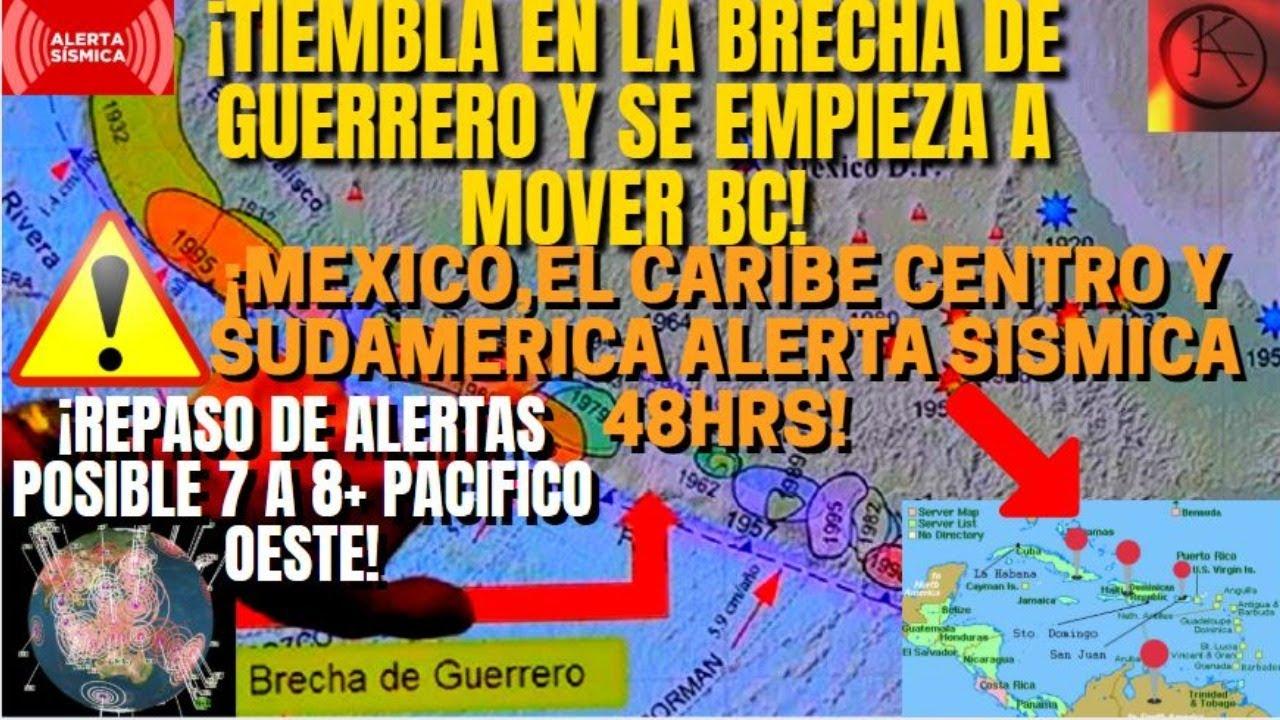 ¡SISMO EN GUERRERO Y BC VIENE MAS ACTIVIDAD!¡VIGILANCIA 48HR ZONAS EN RIESGO SÍSMICO POR MIGRACIÓN!