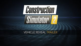 Construction Simulator 2: gamescom 2016 - Vehicle Reveal Trailer