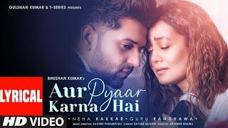 Aur Pyaar Karna Hai (LYRICAL) Guru Randhawa,Neha K| Sachet-Parampara| Sayeed, Arvindr| Bhushan Kumar