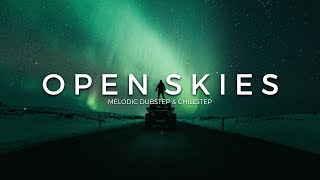 Open Skies | A Melodic Dubstep & Chillstep Mix