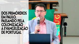 Dos Primórdios em Paulo I Passando Pela Colonização à Evangelização de Portugal I Rev. Wanderson