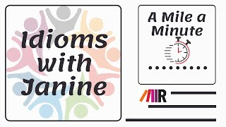 Idioms with Janine: A Mile a Minute