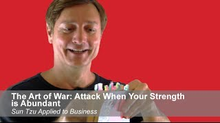 The Art of War: Attack When Your Strength is Abundant | Sun Tzu Applied to Business