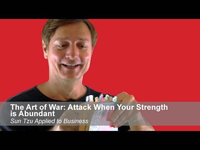 The Art Of War Attack When Your Strength Is Abundant Sun Tzu Applied To Business Youtube