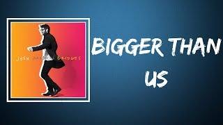 Josh Groban -  Bigger Than Us (Lyrics)