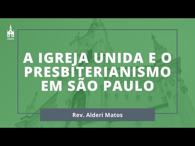 A Igreja Unida E O Presbiterianismo Em São Paulo - Rev. Alderi Matos - EBD - 01/03/2020